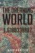 """Mark Hanssen's New Book """"The Dreaming World -1.6180339887"""" is a Refreshing Take on Time Travel as a Means for Presenting a Collection of Short Stories with One Purpose."""