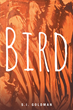 """S.I. Goldman's New Book """"Bird"""" is a Philosophical, In-Depth Work that Delves into the Meaning of Life and the Human Psyche"""