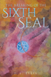 """J.L. Ellis's New Book """"The Breaking of the Sixth Seal"""" is a Faith Filled Journey Into the Life of the Author as She Shares with Readers Her Personal Experiences with God"""