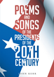 John Kermit Kerr's New Book, 'Poems and Songs of the Presidents of the 20th Century,' Is a Creatively Crafted and Rhythmically Illustrated Journey into the Art of Poetry