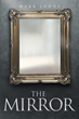 "Mark Johns's New Book ""The Mirror"" is an Imaginative Coming of Age Novel About a Boy Who Journeys Down Life's Path with the Guidance of a Supernatural Mirror"