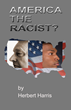 "America the Racist? re-published to give insight to stop killing black men and police officers and change the paradigm of racism that created ""black lives matter""."