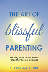 "New book: ""The Art of Blissful Parenting,"" by Sharon Ballantine"