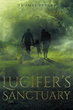 """Thomas Peters's New Book """"Lucifer's Sanctuary"""" Is a Philosophical, In-Depth Work About Good, Evil, Faith and Deception"""