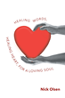 """Author Nick Olsen's New Book """"Healing Words, Healing Heart, For a Loving Soul"""" is a Moving Collection of Poems that Convey Hope, Encouragement, Love and Understanding"""