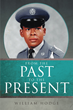 """William Hodge's New Book """"From the Past to the Present"""" Is a Riveting and Telling Autobiography That Captures the Thoughts, Feelings and Truths in the Author's Life"""