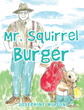 "Josephine Wilson's New Book ""Mr. Squirrel Burger"" is a Creatively Crafted and Vividly Illustrated Journey Into the Imagination"
