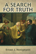 """Atheist Author Ernest J. Honigmann Releases """"A Search for Truth,"""" His Philosophical Analysis of Why People Believe in the Existence of God"""