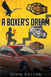 "Alvin Bolton's New Book ""A Boxer's Dream"" is a Telling, Raw and Entertaining Story About the Life of a Successful Boxer"