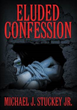"Mass Murderer Tells His Story in Chilling New Psychological Novel, ""Eluded Confession"""