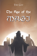 """Tim Gay's New Book """"The Age of the Magi"""" is a Thrilling Adventure Set in a Dystopia in which Man Must Harness the Magic of the Earth in Order to Maintain Existence"""
