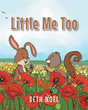 "Beth Noel's New Book ""Little Me Too"" is the Delightful Tale of Friendship and Family as an Aptly Named Young Rabbit Pushes the Limits of his Outdoors Exploits"