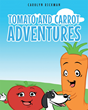 "Carolyn Rickman's New Book ""Tomato and Carrot Adventures"" is an Indispensable Introduction to Healthy Eating for Both Children and Adults."