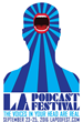 Los Angeles Podcast Festival 2016: Showcases the Best in Podcasting - Comedy/True Crime/Storytelling/Sports/Pop Culture - Fri. Sep. 23 - Sun. Sep. 25
