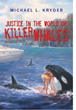 "New Novel ""Justice in the World of Killer Whales"" Delivers Thrilling Commentary on Animal Cruelty"
