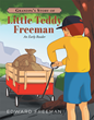 "Edward Freeman's New Book ""Grandpa's Story of Little Teddy Freeman"" is a Creatively Crafted Work that Supports the Parent's Teaching their Children Valuable Life Lessons"