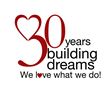 30 years building dreams - We love what we do!
