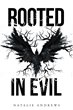 "Natalie Joy Andrews's New Book ""Rooted in Evil"" is an Intense and Chilling Work About Growing-up and Finding the Truth."
