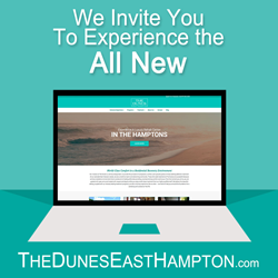We invite you to experience the all new TheDunesEastHampton.com