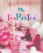 "Sheryl Walls's New Book ""My Tea Par-Tea"" is an Entertaining and Hands-On Work that Lets the Reader Participate in a Make-Believe Tea Party"