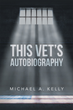 "Michael Kelly's Book ""This Vet's Autobiography"" is an Account of the Injustices that Led Up to the Author Becoming an Unemployed, Handicapped, and Homeless War Veteran"