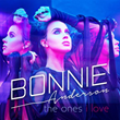 "Radikal Records Releases Break Out Single ""The Ones I Love"" By Singer-Songwriter Bonnie Anderson"