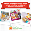Produce for Kids is encouraging families nationwide to kick off the school year right by pledging to eat a healthier lunch, Aug. 8 through Sept. 23, at PowerYourLunchbox.com.
