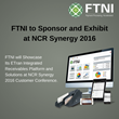 FTNI to Sponsor and Exhibit at NCR Synergy 2016