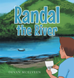 "Devan McElveen's new book ""Randal the River"" is a philosophical, in-depth work that delves into the meaning of life and happiness."