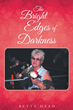 "Betty Head's New Book ""The Bright Edges Of Darkness"" is an Emotional, Philosophical Story of Finding One's Self and Acceptance"