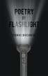 "Thomas Birchmire's new book ""Poetry by Flashlight"" is a profound perspective on the everyday illuminated by lush and at times ironic symbolism."