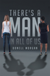 "Donell Morgan's New Book ""There's a MAN in All of Us"" is a Powerful and Emotional Work that Tells a Story of Family, Love, Mistakes and Strength"