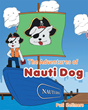 "Pati Hellmers's New Book ""The Adventures of Nauti Dog"" Is a Creatively Crafted and Vividly Illustrated Journey Into the Imagination"