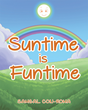 "Sameal Con-Roma's New Book ""Suntime is Funtime"" is a Creatively Crafted and Vividly Illustrated Journey into the Imagination"