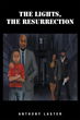 """Anthony Laster's New Book """"The Lights, The Resurrection"""" Is a Creatively Crafted and Vividly Illustrated Journey into the Author's Life"""