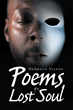 DeShaun L. Staton's New Book 'Poems of a Lost Soul' Is a Beautiful Testament to the Changed Life of a Man Who Was Once So Wrapped up in Desire That He Was Imprisoned