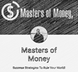 Masters of Money was designed to help level the playing field, so the little guy, the dreamers, the doers and the entrepreneurs of the world, can get a leg up.