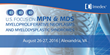 The 3rd Annual US Focus on Myeloproliferative Neoplasms and Myelodysplastic Syndromes, a Unique Medical Education Event in the DC Metro area