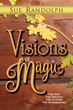 "Sue Randolph Announces the Release of ""Visions of Magic"" the Second Book in The Magic Chronicles Trilogy."
