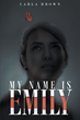 "Carla Brown's New Book ""My Name Is Emily"" is a Telling and Emotional Window into a Life of Abuse and Survival"