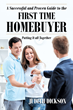 "Judith Dickson's New Book, ""A Successful and Proven Guide to the First Time Home Buyer-Putting It All Together"" is a Reference Piece that Lives up to its Title."