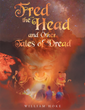 """William Hoke's New Book """"Fred the Head and Other Tales of Dread"""" is an Entertaining and Chilling Compilation of Tales Meant to Scare and Intrigue the Reader"""