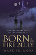 """Mark Irlanda's New Book """"The Legendary Tales of the Wizard III: Born of the Fire Belly"""" is a Creatively Crafted and Vividly Illustrated Journey into a World of Fantasy"""