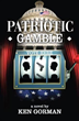 "New Political Thriller, ""Patriotic Gamble,"" Mirrors Today's Politics"