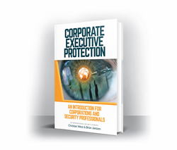 Corporate Executive Protection: An Introduction for Corporations and Security Professionals