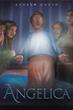 "Andrew Gould's New Book ""Angelica"" is a Pulse-Pounding Race Against Evil in Which a Mother, a Pastor, and a Friar Struggle to Protect a Boy Who is Possessed by an Angel"