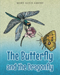 "Mary Alice Amory's New Book ""The Butterfly and the Dragonfly"" is a Beautifully Crafted and Vividly Illustrated Journey into the Imagination"
