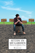"Kroon's New Book ""Sittin' in My Garden (Waitin' for the Jellybeans to Grow)"" is a Creatively Crafted and Rhythmically Illustrated Journey Into the Art of Poetry and Prose"