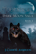 """J. Carroll Anderson's New Book """"Moonstroke: Dark Moon Saga – Book 2"""" is a Vampire's Perilous Journey of Self-Discovery Amidst a String of Violent Supernatural Occurrences"""