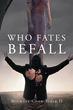 """Michael S. Cook-Hoar's New Book """"Who Fates Befall"""" is an Intense Depiction of a Devoted Husband's Pursuit of Vengeance Amidst Supernatural Warfare"""